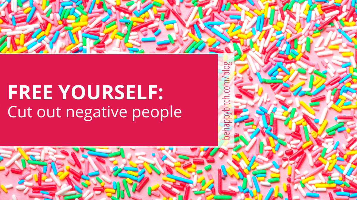 why you need to cut out negative people
